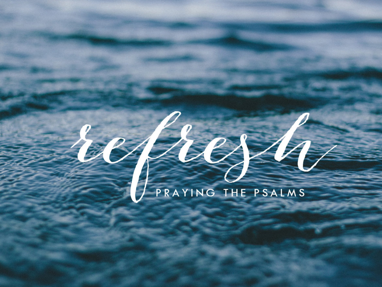 Refresh: Praying the Psalms – Psalm 150 & Baptism Sunday